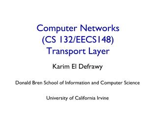 Computer Networks  (CS 132/EECS148) Transport Layer