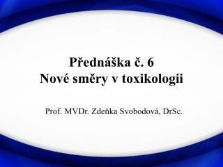Přednáška č. 6  Nové směry v toxikologii