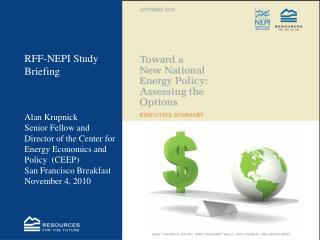 RFF-NEPI Study Briefing Alan Krupnick Senior Fellow and