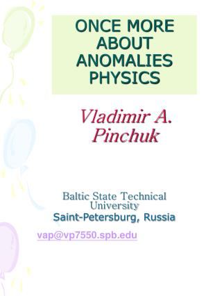 ONCE MORE ABOUT ANOMALIES PHYSICS  Vladimir A. Pinchuk