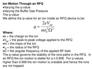 Ion Motion Through an RFQ Varying the q-value Varying the Buffer Gas Pressure  The q-value