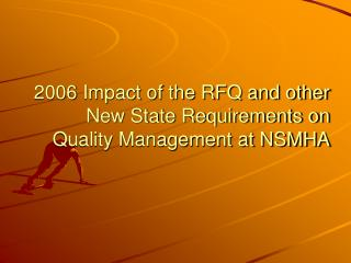2006 Impact of the RFQ and other New State Requirements on Quality Management at NSMHA