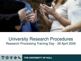 University Research Procedures  Research Processing Training Day - 28 April 2006