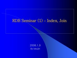 RDB Seminar (1)  �  Index, Join