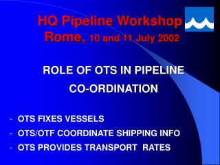 HQ Pipeline Workshop  Rome,  10 and 11 July 2002