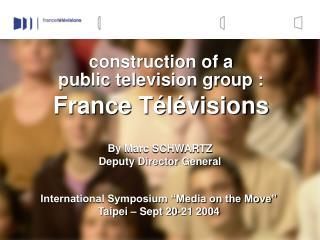 construction of a  public television group : France Télévisions