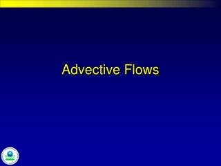 Advective Flows