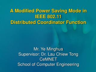 A Modified Power Saving Mode in IEEE 802.11  Distributed Coordinator Function Mr. Ye Minghua
