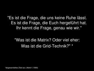 *abgewandeltes Zitat aus �Matrix� (1999)