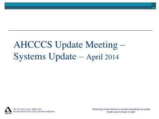 AHCCCS Update Meeting – Systems Update –  April  2014