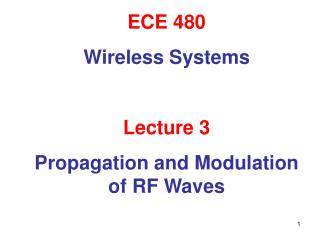 ECE 480 Wireless Systems Lecture 3 Propagation and Modulation of RF Waves