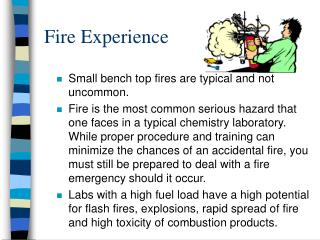 Fire Experience Small bench top fires are typical and not uncommon.