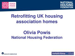Retrofitting UK housing association homes  Olivia Powis National Housing Federation