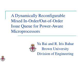 Yu Bai and R. Iris Bahar Brown University Division of Engineering