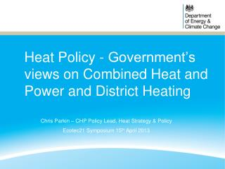 Heat Policy - Government�s views on Combined Heat and Power and District Heating