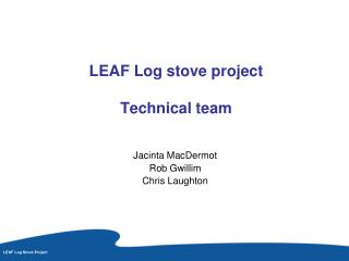 LEAF Log stove project Technical team