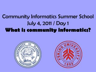 Community Informatics Summer School July 4, 2011 / Day 1 What is community informatics?