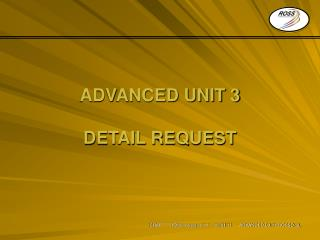 ADVANCED UNIT 3 DETAIL REQUEST