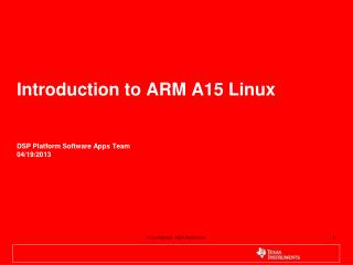 Introduction to ARM A15 Linux DSP Platform Software Apps Team 04/19/2013
