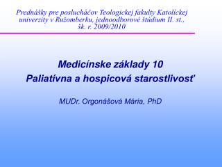 Medicínske základy 10  Paliatívna a hospicová starostlivosť MUDr.  Orgonášová Mária , PhD