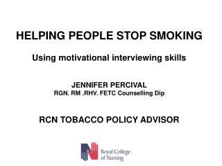 HELPING PEOPLE STOP SMOKING Using motivational interviewing skills JENNIFER PERCIVAL