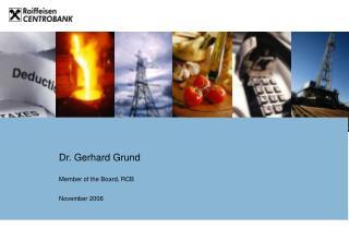 Dr. Gerhard Grund Member of the Board, RCB November 2006