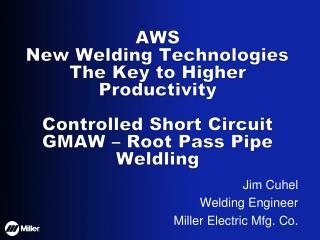 Jim Cuhel Welding Engineer Miller Electric Mfg. Co.