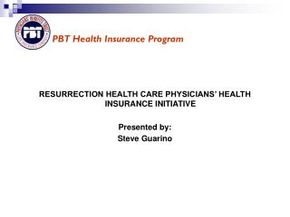 RESURRECTION HEALTH CARE PHYSICIANS' HEALTH INSURANCE INITIATIVE Presented by: Steve Guarino