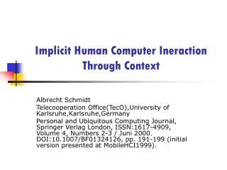 Implicit Human Computer Ineraction Through Context