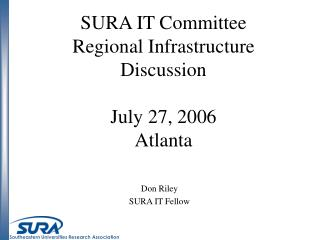 SURA IT Committee Regional Infrastructure Discussion July 27, 2006 Atlanta