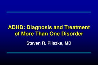 ADHD: Diagnosis and Treatment of More Than One Disorder