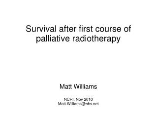 Survival after first course of palliative radiotherapy