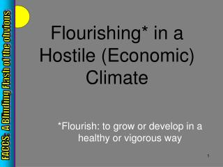 Flourishing in a Hostile Economic Climate