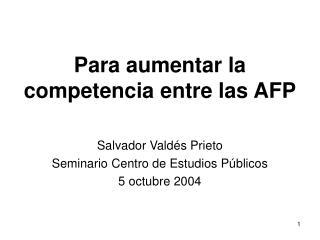 Para aumentar la competencia entre las AFP