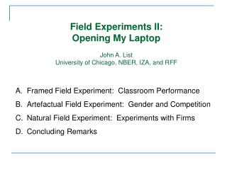 Field Experiments II:   Opening My Laptop   John A. List University of Chicago, NBER, IZA, and RFF