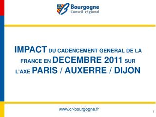 IMPACT  DU CADENCEMENT GENERAL DE LA FRANCE EN  DECEMBRE 2011  SUR L'AXE  PARIS / AUXERRE / DIJON
