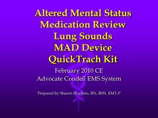 Altered Mental Status Medication Review Lung Sounds MAD Device QuickTrach Kit