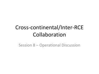 Cross-continental/Inter-RCE Collaboration