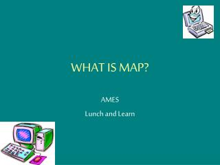 WHAT IS MAP?