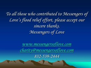To all those who contributed to Messengers of Love s flood relief effort, please accept our sincere thanks. Messengers o