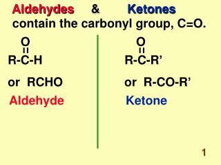 Aldehydes      & Ketones    contain the carbonyl group, C=O.