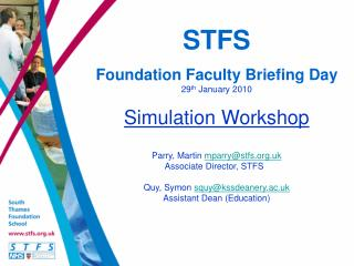 STFS Foundation Faculty Briefing Day 29 th  January 2010 Simulation Workshop