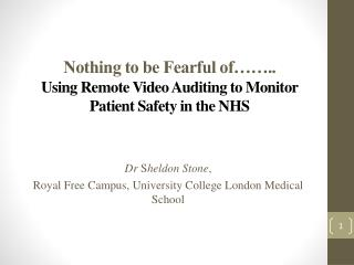 Nothing to be Fearful of…….. Using Remote Video Auditing to Monitor Patient Safety in the NHS