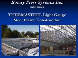 Rotary Press Systems Inc. introduces THERMASTEEL Light Gauge Steel Frame Construction
