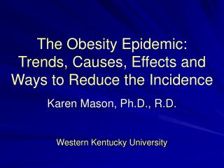 The Obesity Epidemic:  Trends, Causes, Effects and Ways to Reduce the Incidence