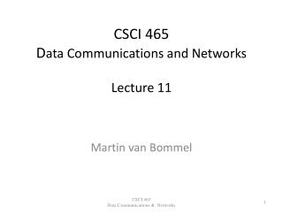 CSCI 465 D ata Communications and Networks Lecture 11