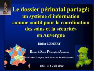 Didier LEMERY R éseau de  S anté  P érinatale d' A uvergne