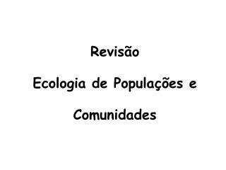 Revisão Ecologia de Populações e Comunidades