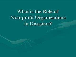 What is the Role of  Non-profit Organizations in Disasters