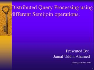Distributed Query Processing using different Semijoin operations.